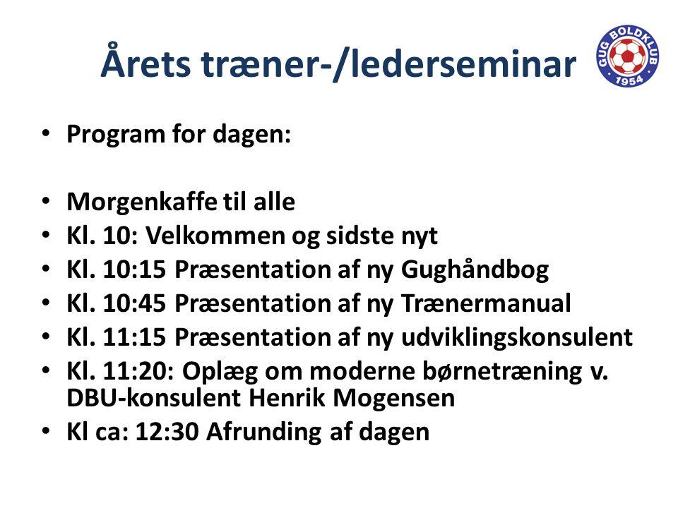 Årets træner-/lederseminar • Program for dagen: • Morgenkaffe til alle • Kl.