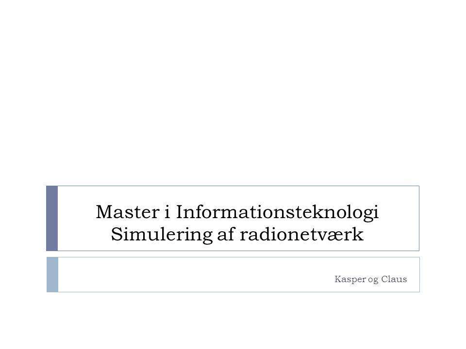 Master i Informationsteknologi Simulering af radionetværk Kasper og Claus