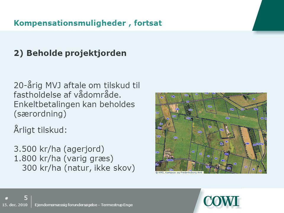 # Kompensationsmuligheder, fortsat 2) Beholde projektjorden 20-årig MVJ aftale om tilskud til fastholdelse af vådområde.
