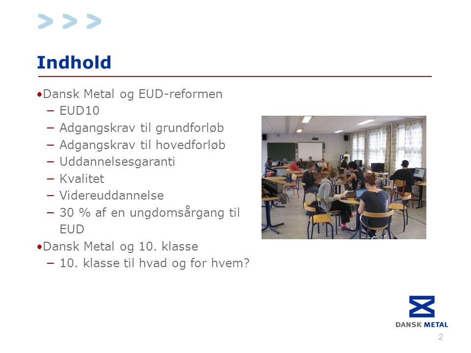 Indhold •Dansk Metal og EUD-reformen −EUD10 −Adgangskrav til grundforløb −Adgangskrav til hovedforløb −Uddannelsesgaranti −Kvalitet −Videreuddannelse −30 % af en ungdomsårgang til EUD •Dansk Metal og 10.