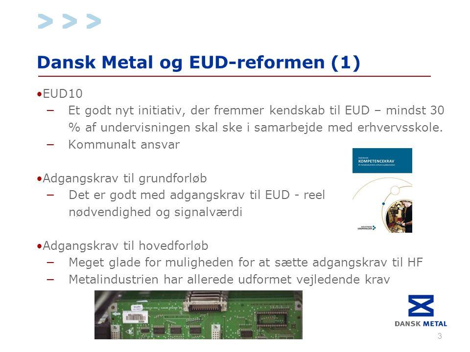 Dansk Metal og EUD-reformen (1) •EUD10 − Et godt nyt initiativ, der fremmer kendskab til EUD – mindst 30 % af undervisningen skal ske i samarbejde med erhvervsskole.