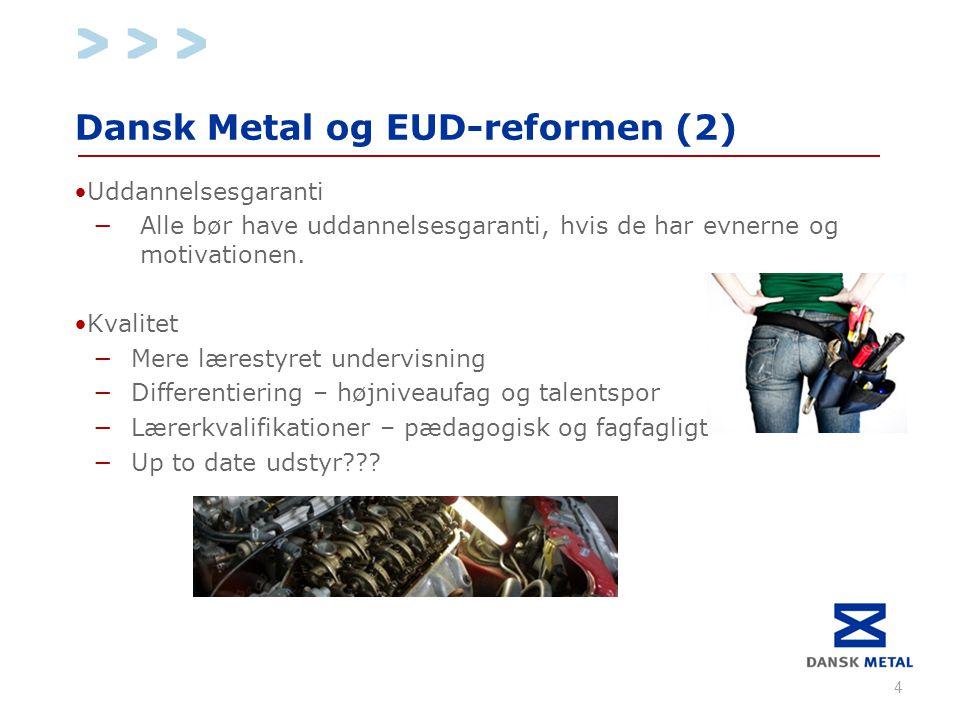Dansk Metal og EUD-reformen (2) •Uddannelsesgaranti −Alle bør have uddannelsesgaranti, hvis de har evnerne og motivationen.