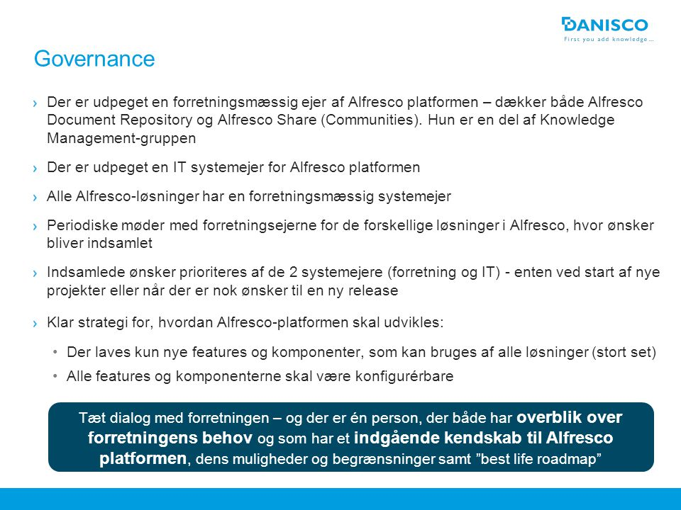 Header max two lines If an image is placed over the blue bottom box, pagenumber or footer, rightclick on the image and 'Send to back' Governance Der er udpeget en forretningsmæssig ejer af Alfresco platformen – dækker både Alfresco Document Repository og Alfresco Share (Communities).