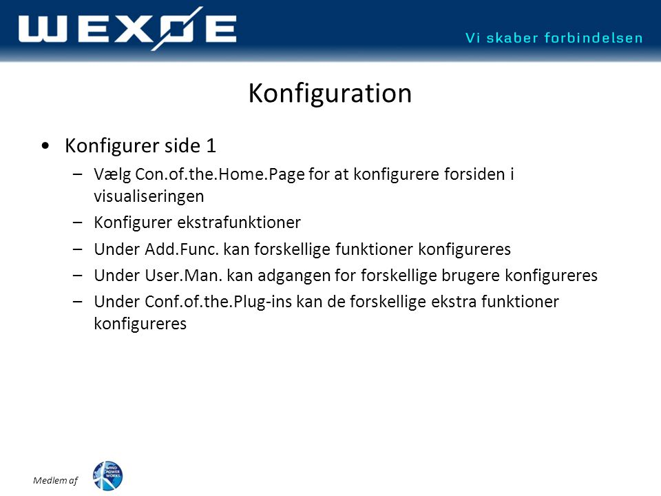 Medlem af Konfiguration •Konfigurer side 1 –Vælg Con.of.the.Home.Page for at konfigurere forsiden i visualiseringen –Konfigurer ekstrafunktioner –Under Add.Func.