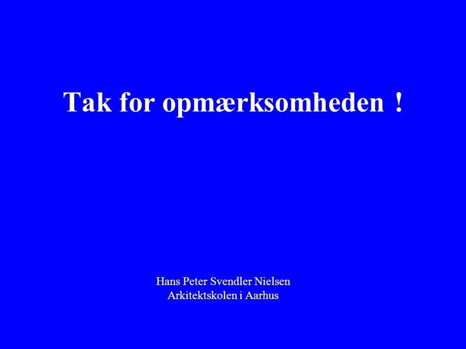 Tak for opmærksomheden ! Hans Peter Svendler Nielsen Arkitektskolen i Aarhus
