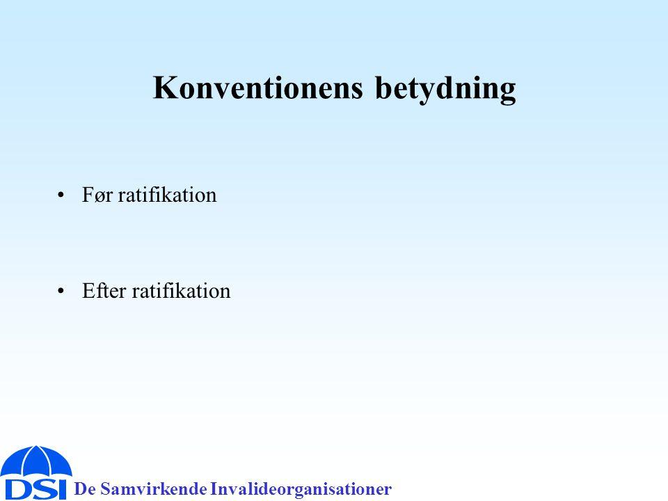 De Samvirkende Invalideorganisationer Konventionens betydning •Før ratifikation •Efter ratifikation