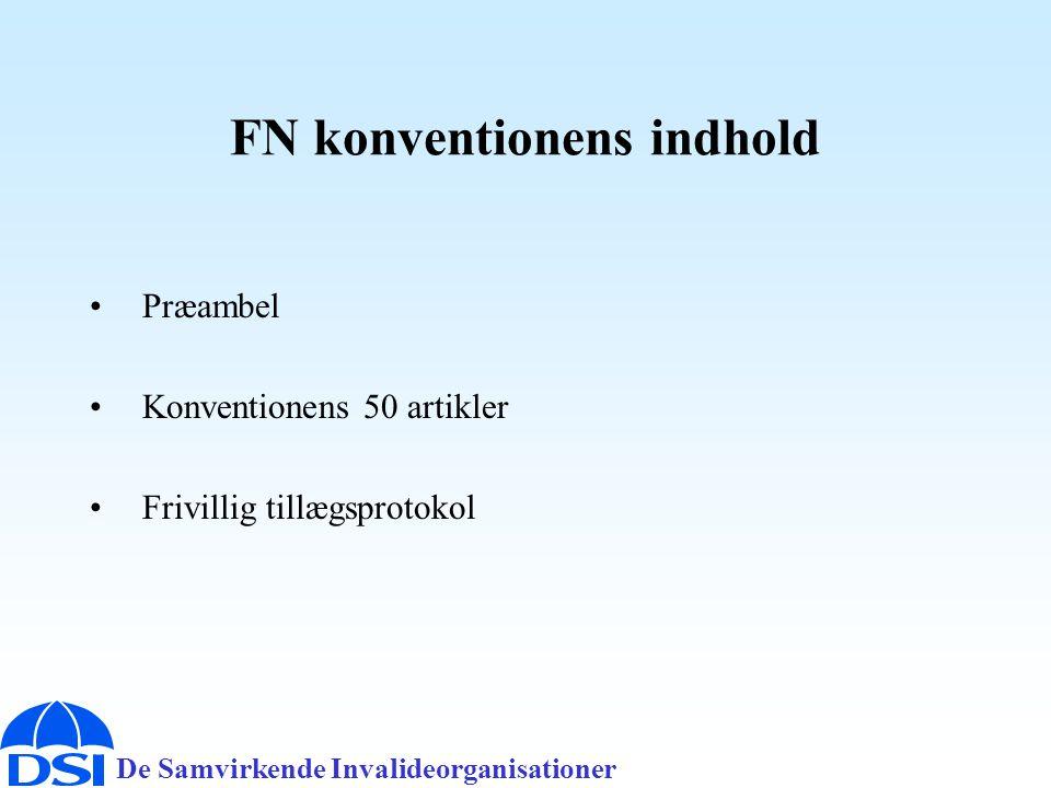 De Samvirkende Invalideorganisationer FN konventionens indhold •Præambel •Konventionens 50 artikler •Frivillig tillægsprotokol
