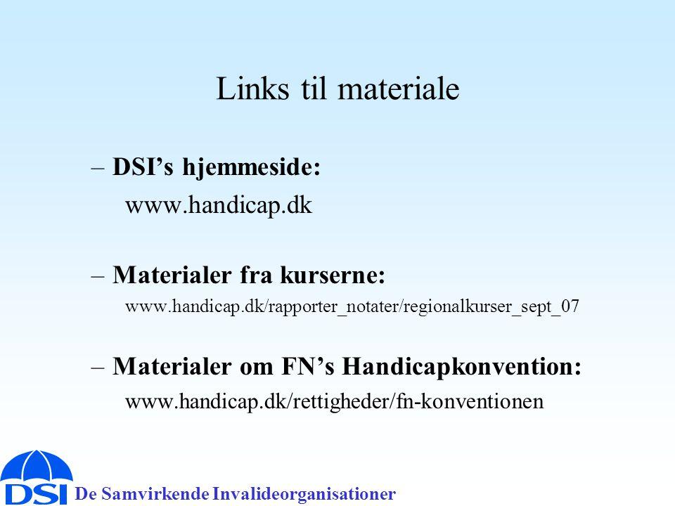 De Samvirkende Invalideorganisationer Links til materiale –DSI's hjemmeside: www.handicap.dk –Materialer fra kurserne: www.handicap.dk/rapporter_notater/regionalkurser_sept_07 –Materialer om FN's Handicapkonvention: www.handicap.dk/rettigheder/fn-konventionen