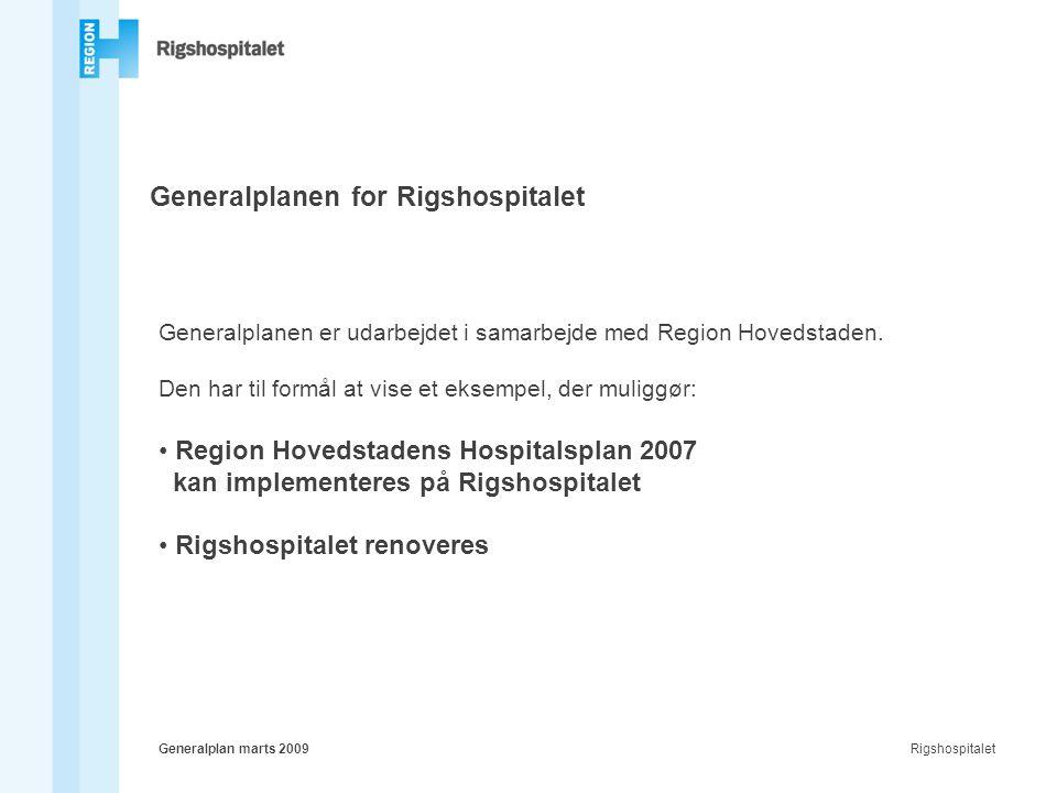 RigshospitaletGeneralplan marts 2009 Generalplanen for Rigshospitalet Generalplanen er udarbejdet i samarbejde med Region Hovedstaden.