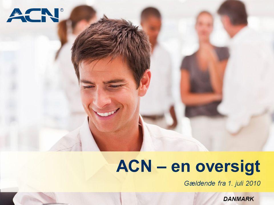 ACN – en oversigt Gældende fra 1. juli 2010 DANMARK ®