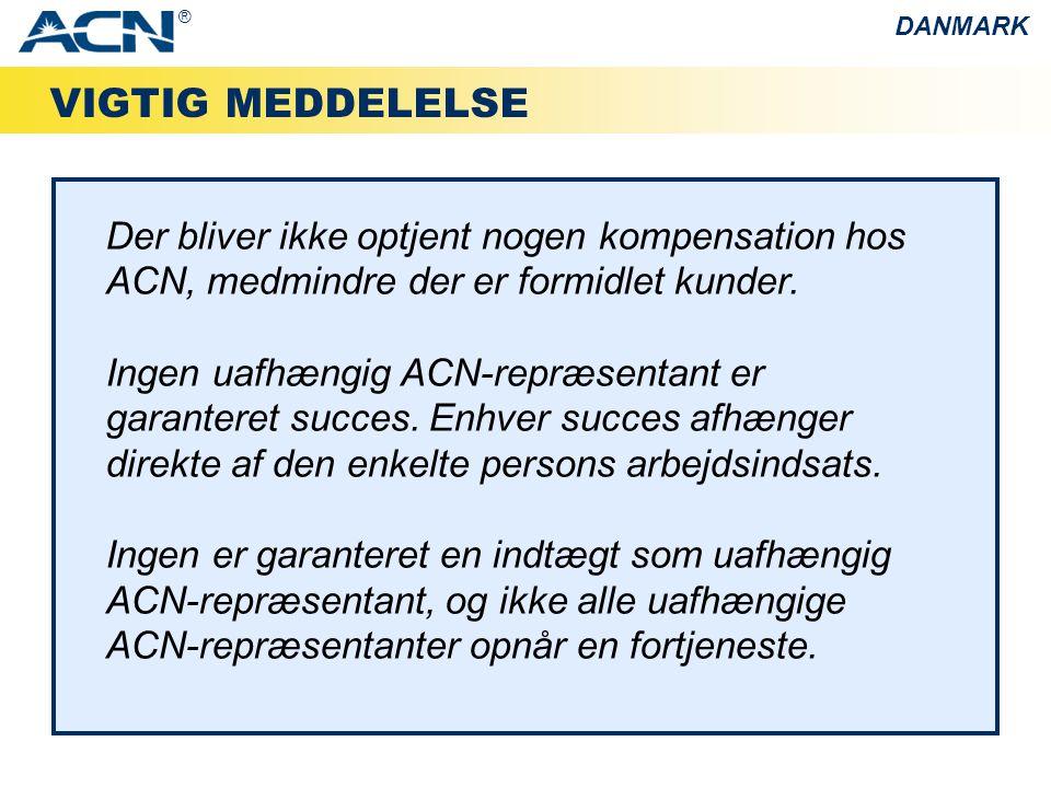 VIGTIG MEDDELELSE Der bliver ikke optjent nogen kompensation hos ACN, medmindre der er formidlet kunder.