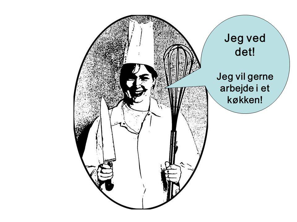 Jeg ved det! Jeg vil gerne arbejde i et køkken!