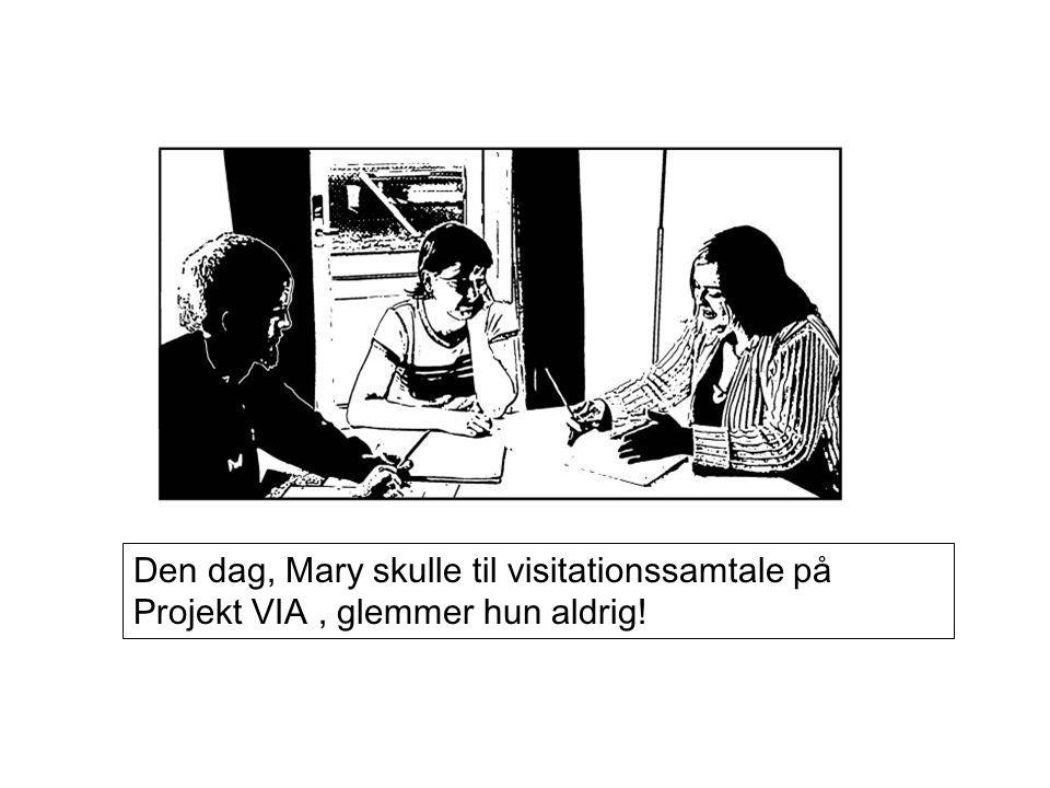 Den dag, Mary skulle til visitationssamtale på Projekt VIA, glemmer hun aldrig!