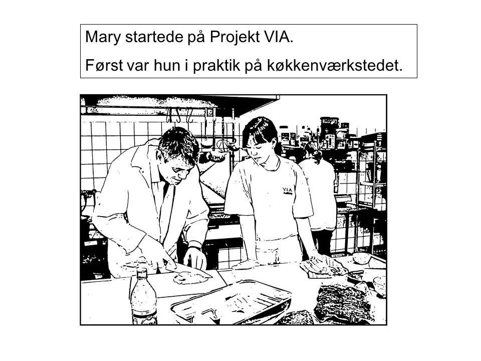 Mary startede på Projekt VIA. Først var hun i praktik på køkkenværkstedet.