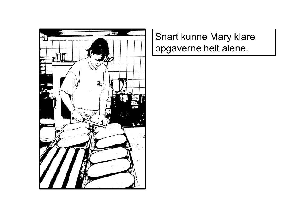 Snart kunne Mary klare opgaverne helt alene.
