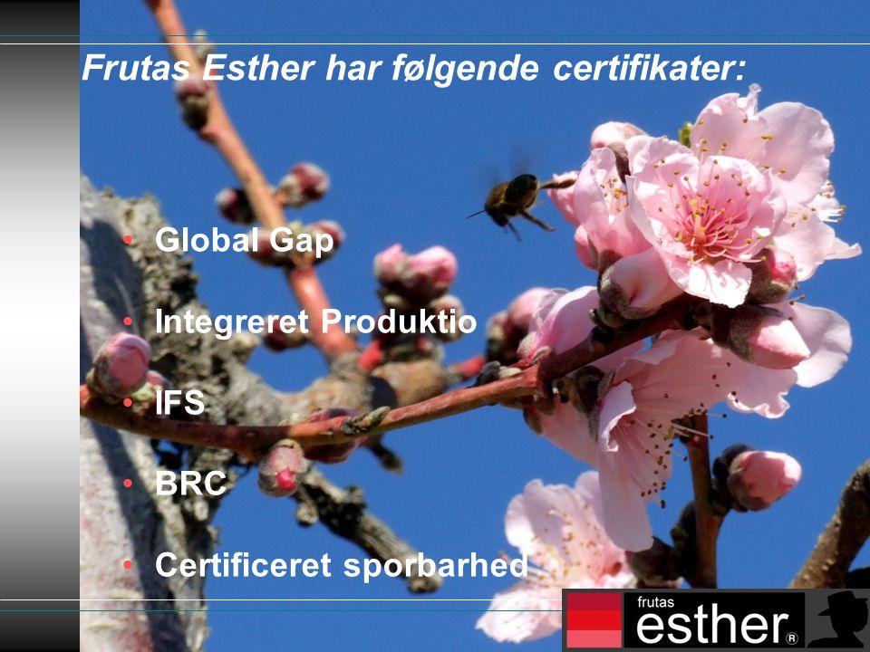 Frutas Esther har følgende certifikater: •Global Gap •Integreret Produktio •IFS •BRC •Certificeret sporbarhed
