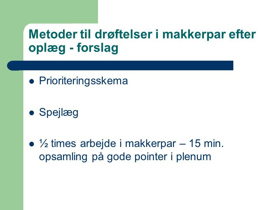 Metoder til drøftelser i makkerpar efter oplæg - forslag  Prioriteringsskema  Spejlæg  ½ times arbejde i makkerpar – 15 min.