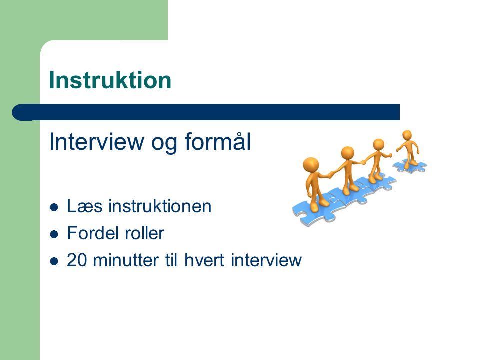Instruktion Interview og formål  Læs instruktionen  Fordel roller  20 minutter til hvert interview