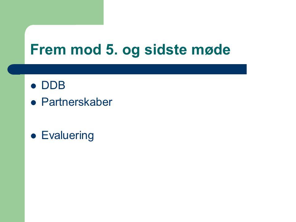 Frem mod 5. og sidste møde  DDB  Partnerskaber  Evaluering