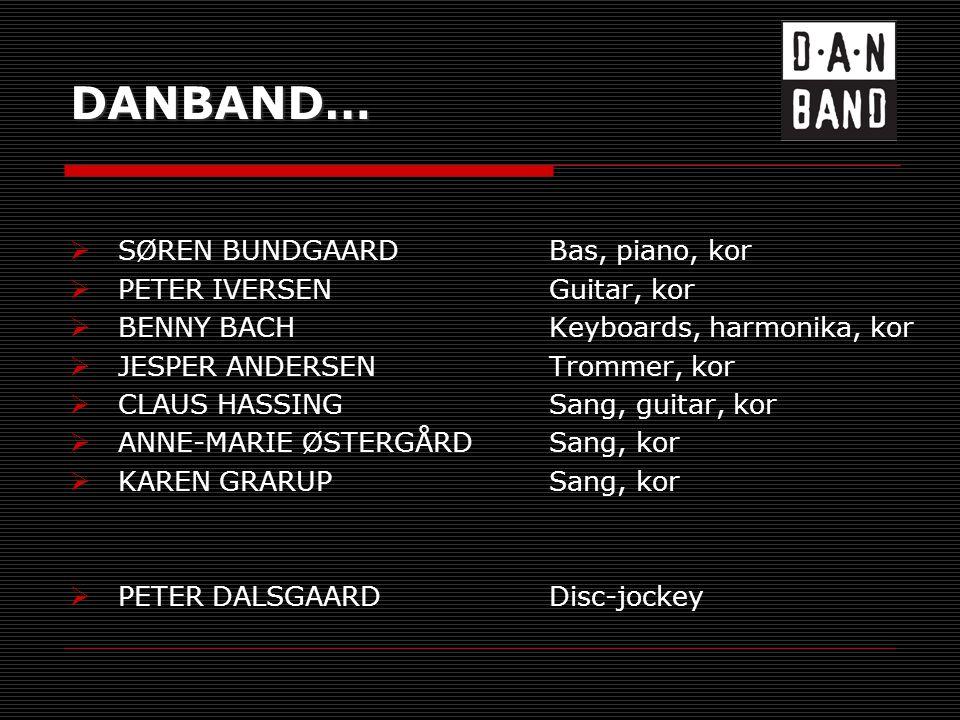 DANBAND…  SØREN BUNDGAARDBas, piano, kor  PETER IVERSENGuitar, kor  BENNY BACHKeyboards, harmonika, kor  JESPER ANDERSENTrommer, kor  CLAUS HASSINGSang, guitar, kor  ANNE-MARIE ØSTERGÅRDSang, kor  KAREN GRARUPSang, kor  PETER DALSGAARDDisc-jockey