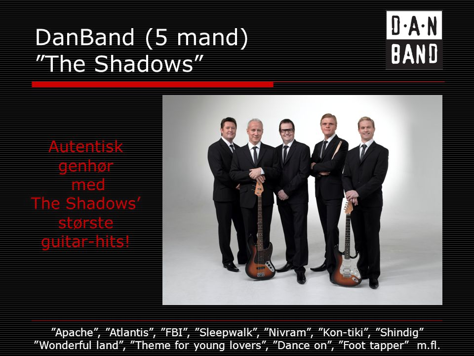 DanBand (5 mand) The Shadows Autentisk genhør med The Shadows' største guitar-hits.