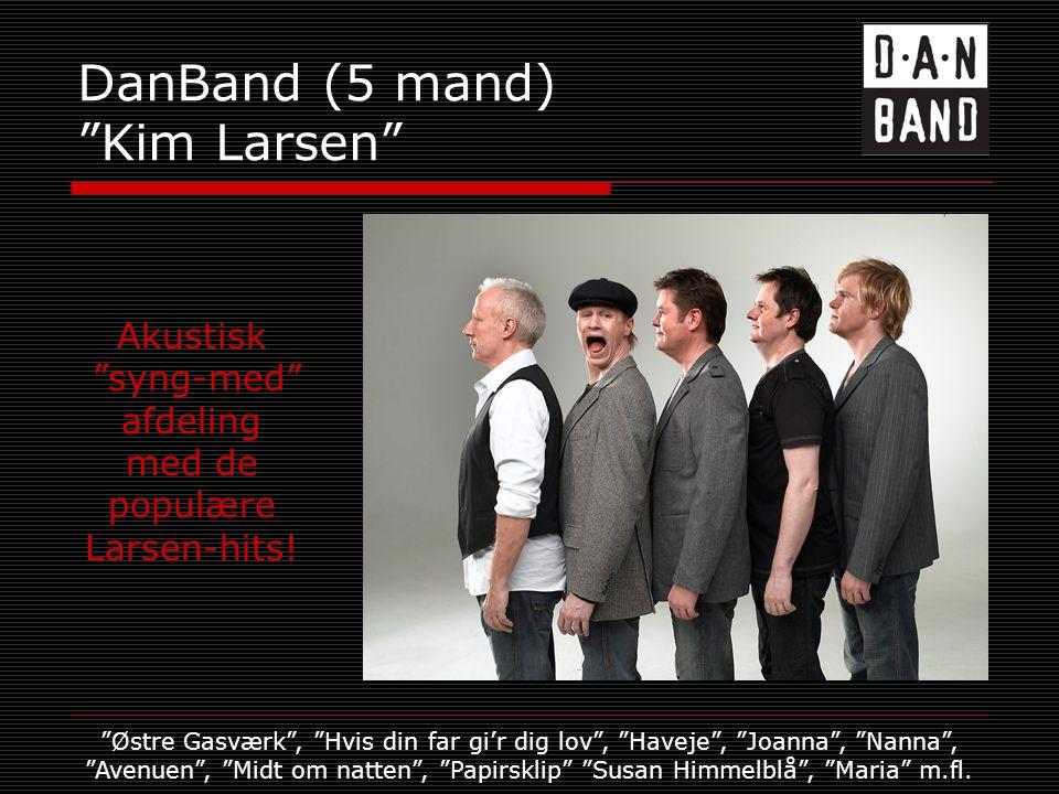 DanBand (5 mand) Kim Larsen Akustisk syng-med afdeling med de populære Larsen-hits.