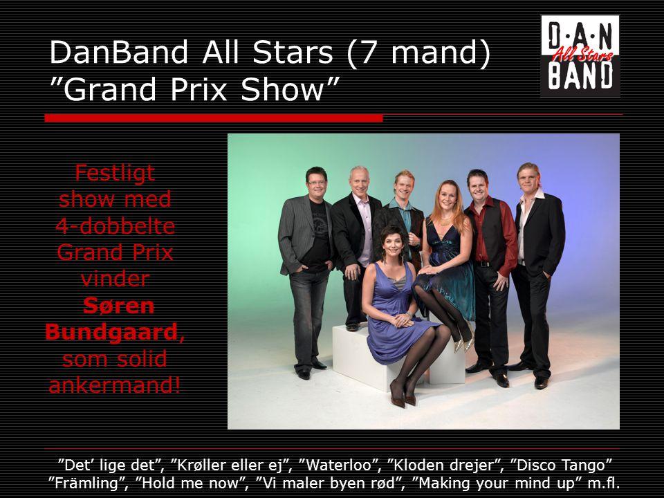 DanBand All Stars (7 mand) Grand Prix Show Festligt show med 4-dobbelte Grand Prix vinder Søren Bundgaard, som solid ankermand.