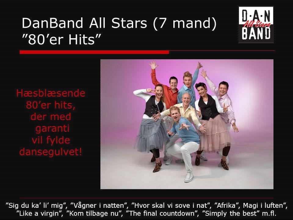 DanBand All Stars (7 mand) 80'er Hits Hæsblæsende 80'er hits, der med garanti vil fylde dansegulvet.