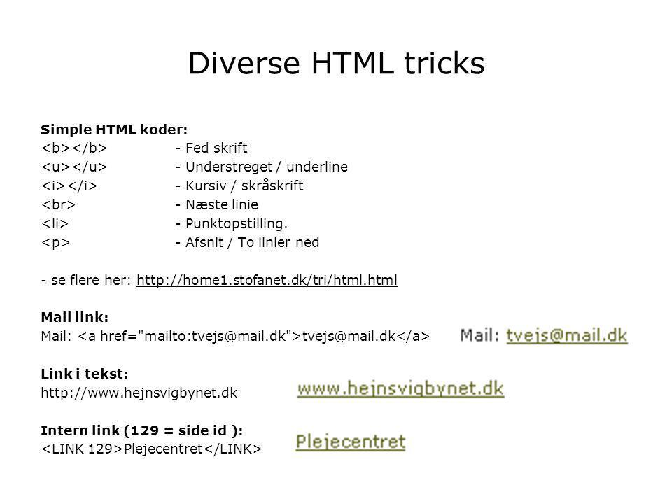 Diverse HTML tricks Simple HTML koder: - Fed skrift - Understreget / underline - Kursiv / skråskrift - Næste linie - Punktopstilling.