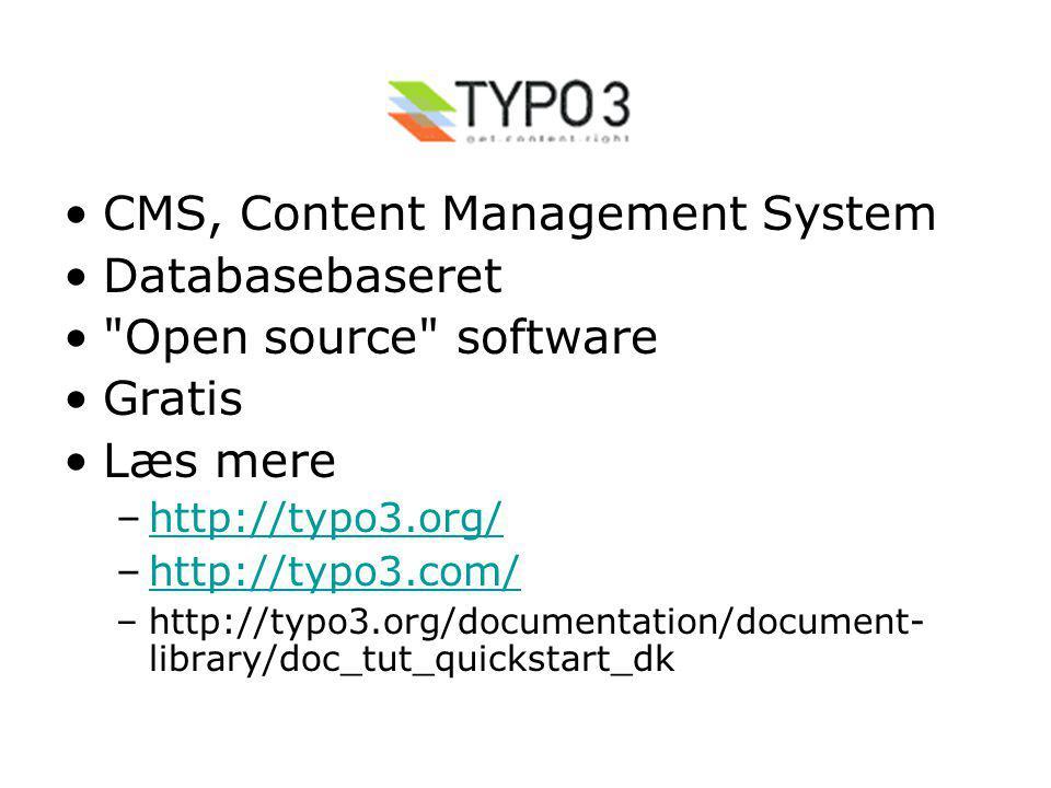 •CMS, Content Management System •Databasebaseret • Open source software •Gratis •Læs mere –http://typo3.org/http://typo3.org/ –http://typo3.com/http://typo3.com/ –http://typo3.org/documentation/document- library/doc_tut_quickstart_dk