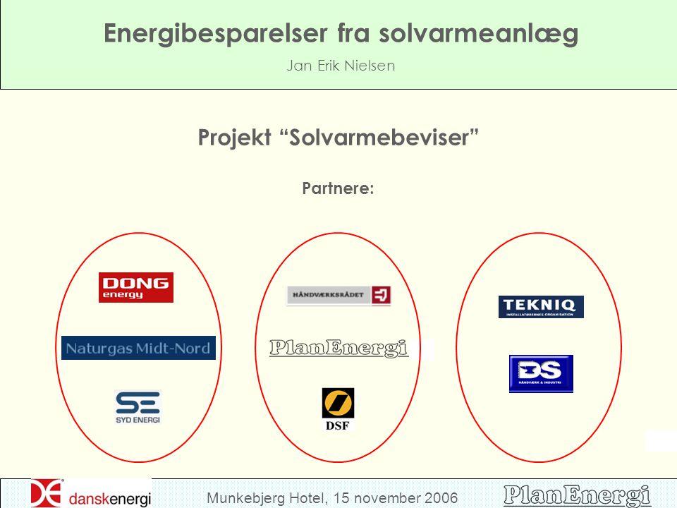 Munkebjerg Hotel, 15 november 2006 Energibesparelser fra solvarmeanlæg Jan Erik Nielsen Projekt Solvarmebeviser Partnere: