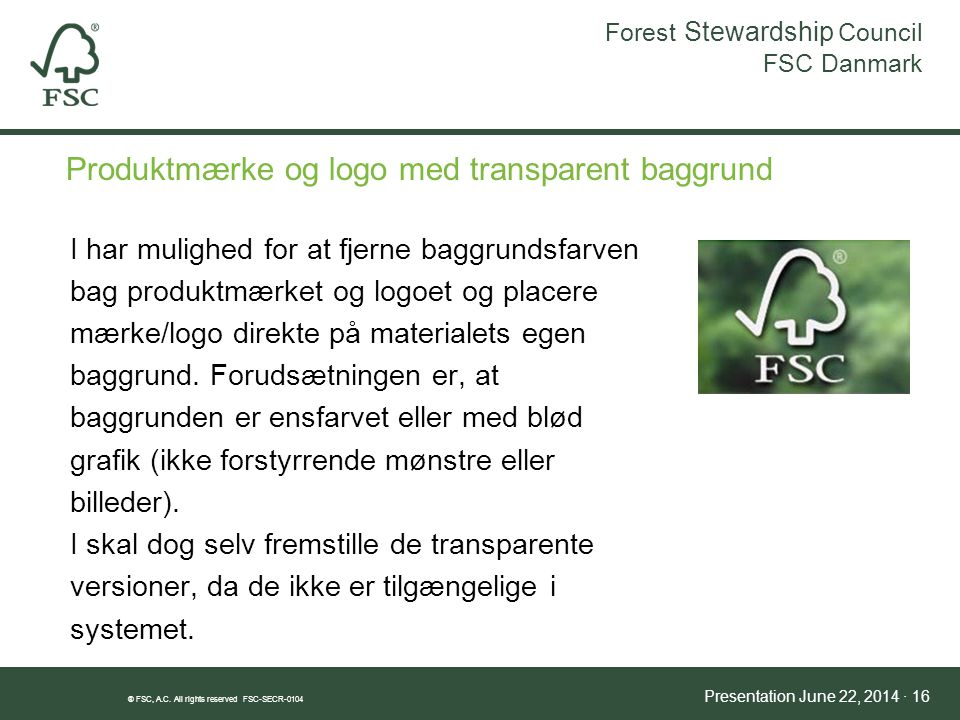 Forest Stewardship Council FSC Danmark ® FSC, A.C.