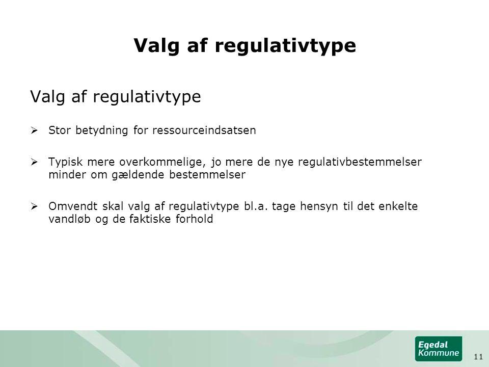 Valg af regulativtype  Stor betydning for ressourceindsatsen  Typisk mere overkommelige, jo mere de nye regulativbestemmelser minder om gældende bestemmelser  Omvendt skal valg af regulativtype bl.a.
