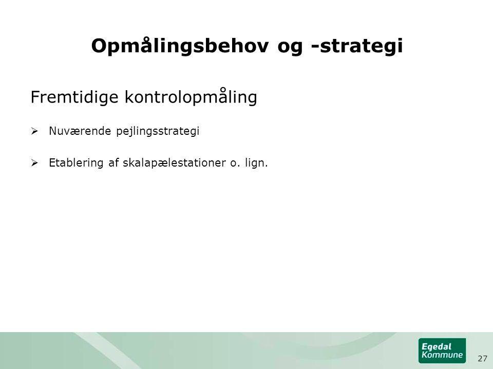 Opmålingsbehov og -strategi Fremtidige kontrolopmåling  Nuværende pejlingsstrategi  Etablering af skalapælestationer o.