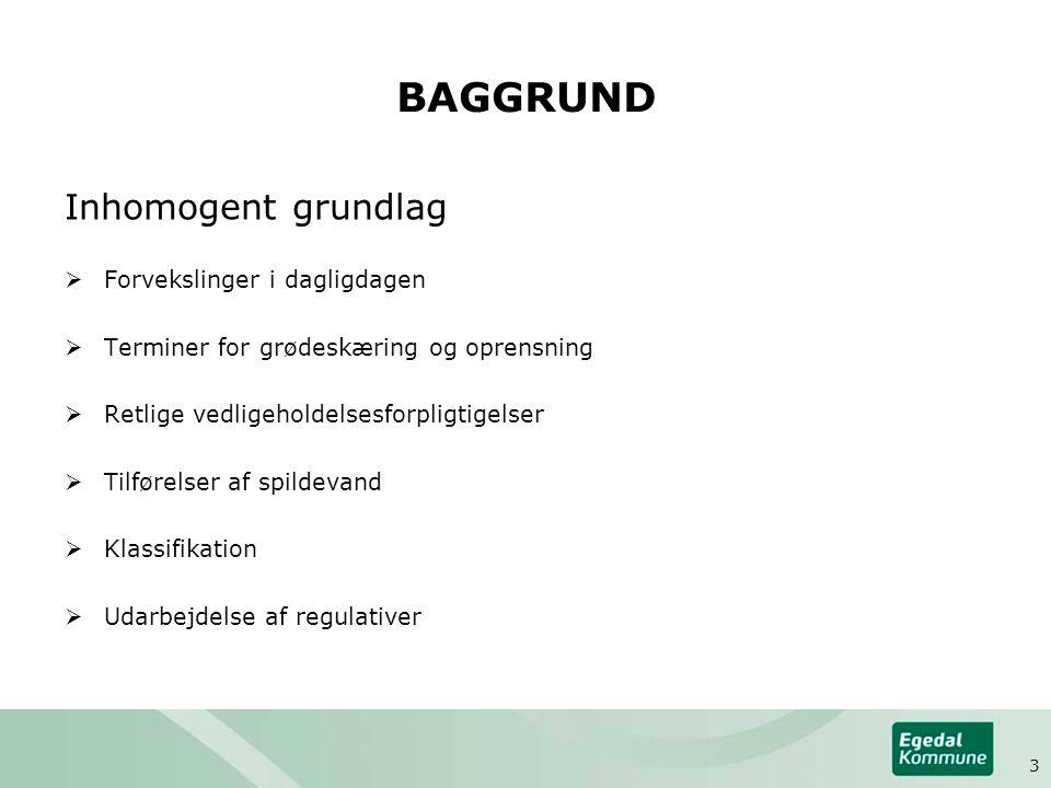BAGGRUND Inhomogent grundlag  Forvekslinger i dagligdagen  Terminer for grødeskæring og oprensning  Retlige vedligeholdelsesforpligtigelser  Tilførelser af spildevand  Klassifikation  Udarbejdelse af regulativer 3