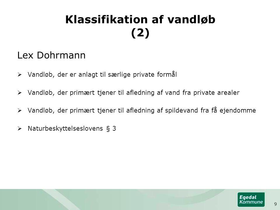 Klassifikation af vandløb (2) Lex Dohrmann  Vandløb, der er anlagt til særlige private formål  Vandløb, der primært tjener til afledning af vand fra private arealer  Vandløb, der primært tjener til afledning af spildevand fra få ejendomme  Naturbeskyttelseslovens § 3 9