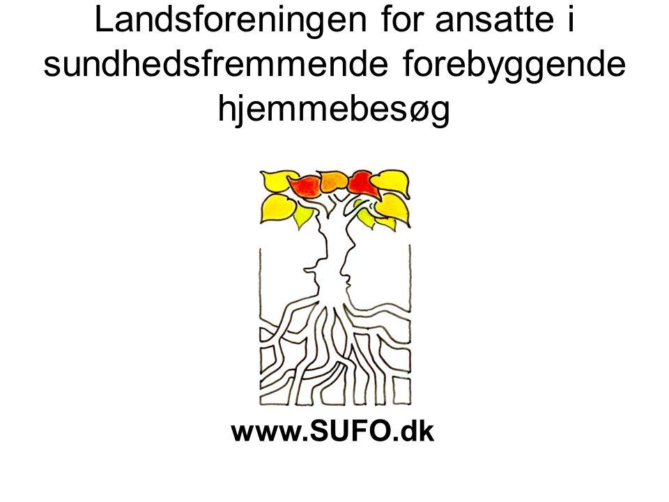 Landsforeningen for ansatte i sundhedsfremmende forebyggende hjemmebesøg www.SUFO.dk