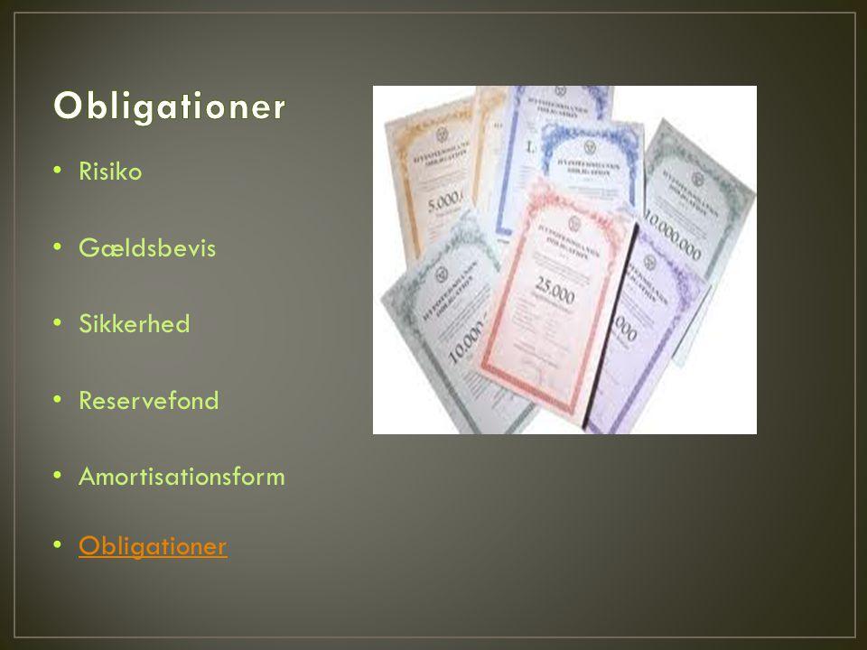 • Risiko • Gældsbevis • Sikkerhed • Reservefond • Amortisationsform • Obligationer Obligationer