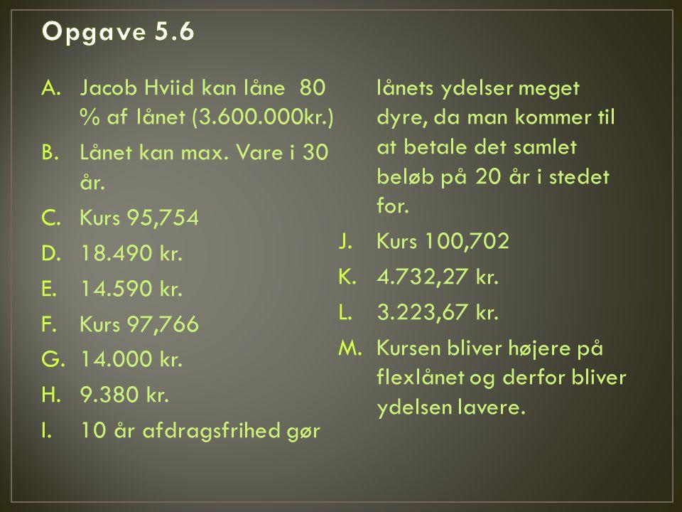 A.Jacob Hviid kan låne 80 % af lånet (3.600.000kr.) B.Lånet kan max.