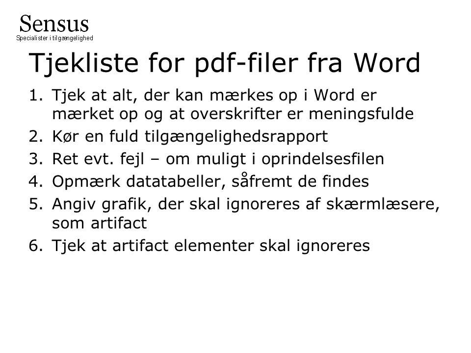 Tjekliste for pdf-filer fra Word 1.Tjek at alt, der kan mærkes op i Word er mærket op og at overskrifter er meningsfulde 2.Kør en fuld tilgængelighedsrapport 3.Ret evt.
