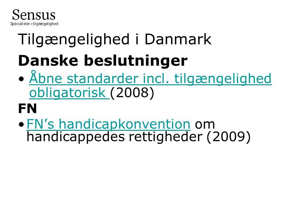 Tilgængelighed i Danmark Danske beslutninger •Åbne standarder incl.