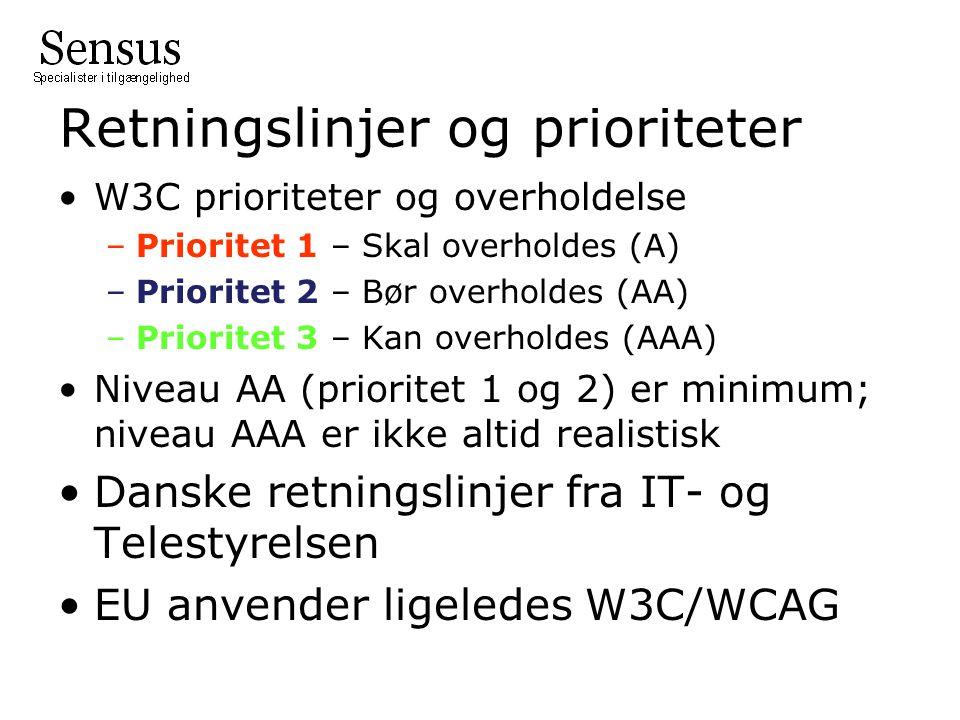 Retningslinjer og prioriteter •W3C prioriteter og overholdelse –Prioritet 1 – Skal overholdes (A) –Prioritet 2 – Bør overholdes (AA) –Prioritet 3 – Kan overholdes (AAA) •Niveau AA (prioritet 1 og 2) er minimum; niveau AAA er ikke altid realistisk •Danske retningslinjer fra IT- og Telestyrelsen •EU anvender ligeledes W3C/WCAG