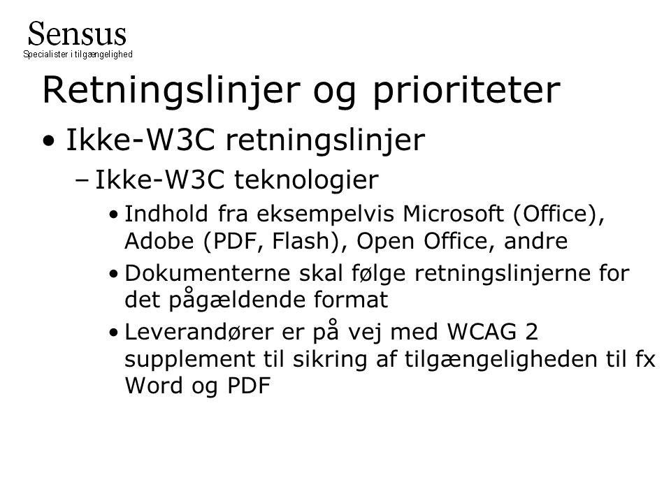 Retningslinjer og prioriteter •Ikke-W3C retningslinjer –Ikke-W3C teknologier •Indhold fra eksempelvis Microsoft (Office), Adobe (PDF, Flash), Open Office, andre •Dokumenterne skal følge retningslinjerne for det pågældende format •Leverandører er på vej med WCAG 2 supplement til sikring af tilgængeligheden til fx Word og PDF