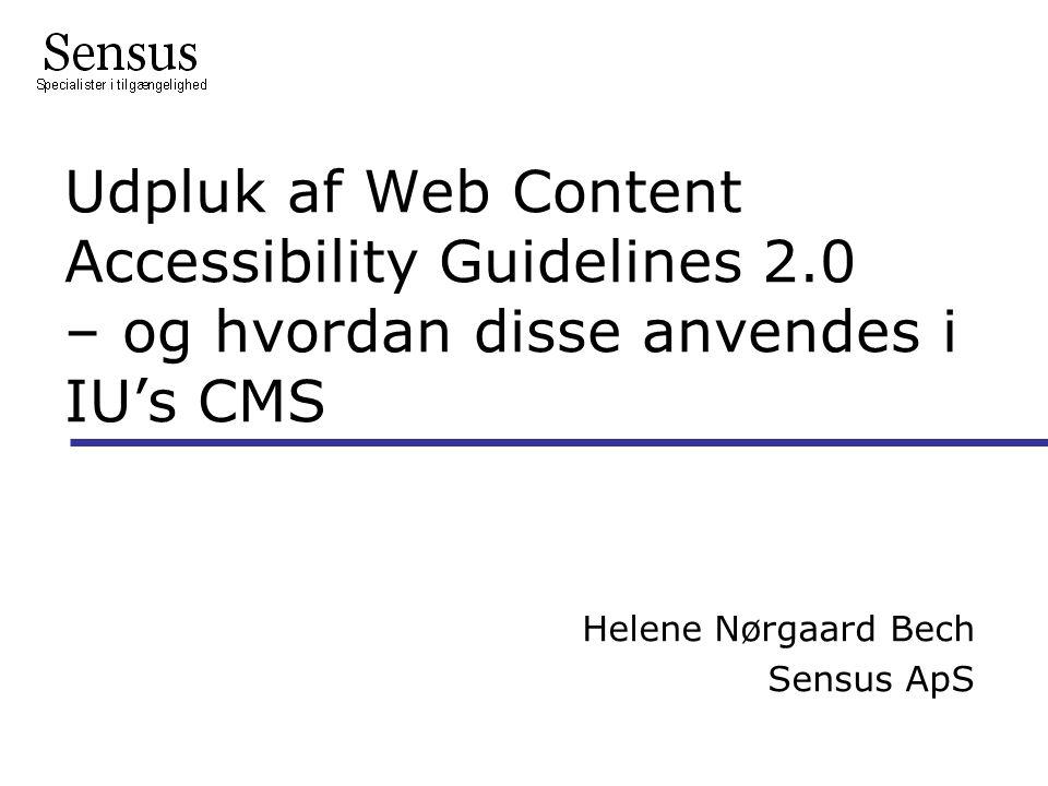 Udpluk af Web Content Accessibility Guidelines 2.0 – og hvordan disse anvendes i IU's CMS Helene Nørgaard Bech Sensus ApS