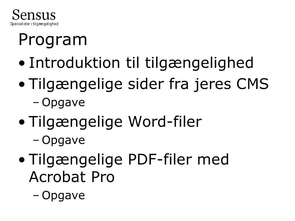 Program •Introduktion til tilgængelighed •Tilgængelige sider fra jeres CMS –Opgave •Tilgængelige Word-filer –Opgave •Tilgængelige PDF-filer med Acrobat Pro –Opgave
