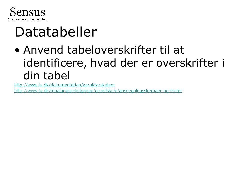 Datatabeller •Anvend tabeloverskrifter til at identificere, hvad der er overskrifter i din tabel http://www.iu.dk/dokumentation/karakterskalaer http://www.iu.dk/maalgruppeindgange/grundskole/ansoegningsskemaer-og-frister