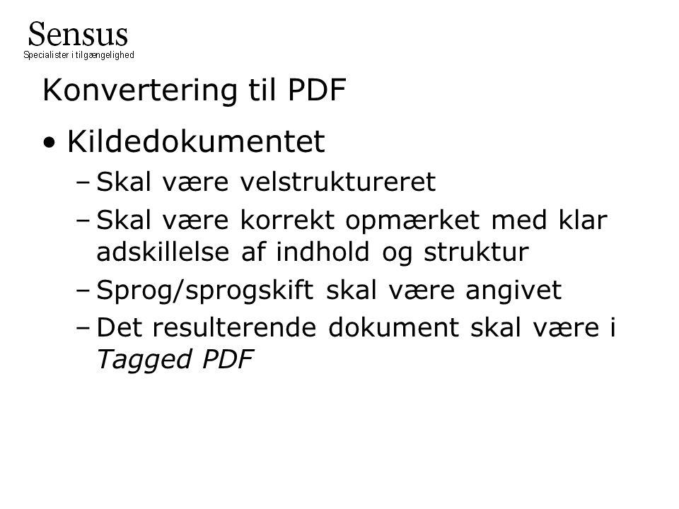Konvertering til PDF •Kildedokumentet –Skal være velstruktureret –Skal være korrekt opmærket med klar adskillelse af indhold og struktur –Sprog/sprogskift skal være angivet –Det resulterende dokument skal være i Tagged PDF