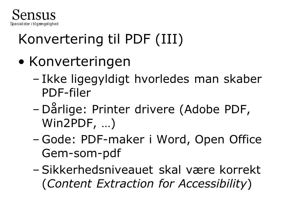 Konvertering til PDF (III) •Konverteringen –Ikke ligegyldigt hvorledes man skaber PDF-filer –Dårlige: Printer drivere (Adobe PDF, Win2PDF, …) –Gode: PDF-maker i Word, Open Office Gem-som-pdf –Sikkerhedsniveauet skal være korrekt (Content Extraction for Accessibility)