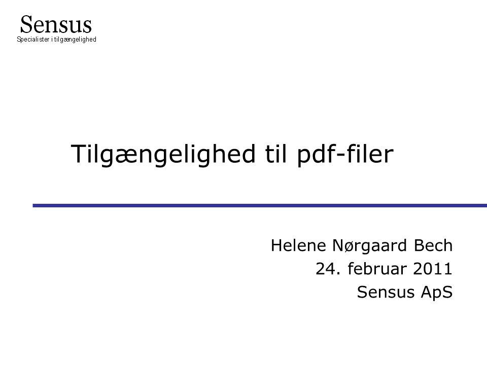 Tilgængelighed til pdf-filer Helene Nørgaard Bech 24. februar 2011 Sensus ApS