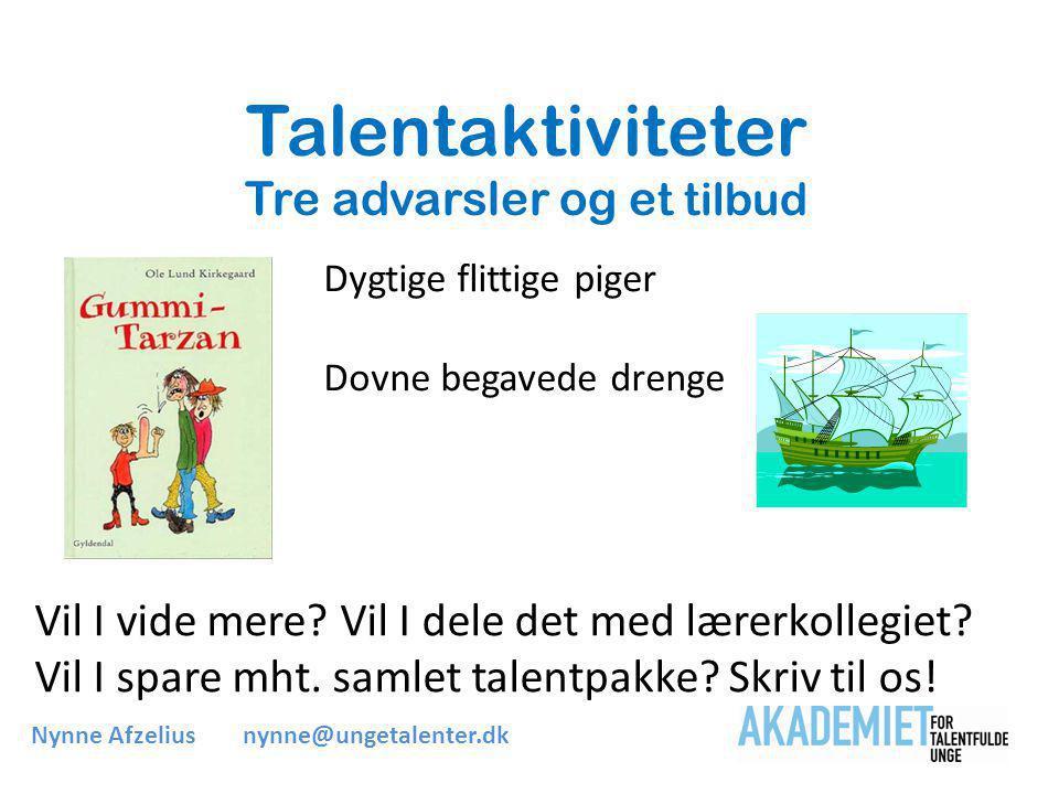 Talentaktiviteter Tre advarsler og e t tilbud Dygtige flittige piger Dovne begavede drenge Nynne Afzeliusnynne@ungetalenter.dk Vil I vide mere.